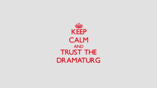 Obrázek s textem Keep calm and trust the dramaturg